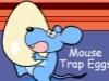Mouse Trap Eggs